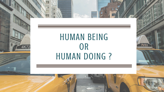HUMAN BEING or HUMAN DOING ? Why is it hard to relax ?